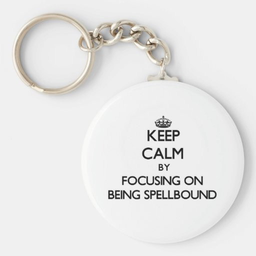 Keep Calm by focusing on Being Spellbound Key Chain
