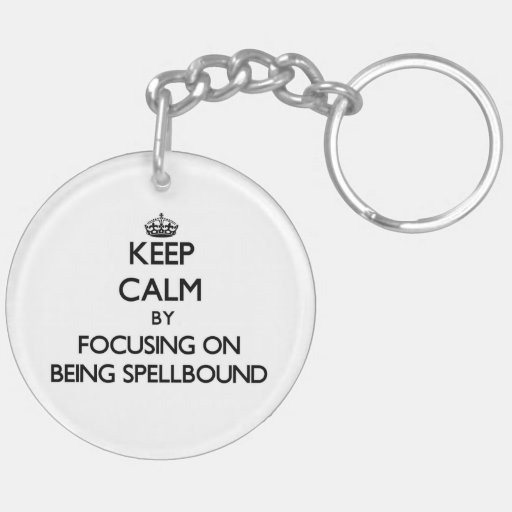 Keep Calm by focusing on Being Spellbound Key Chains