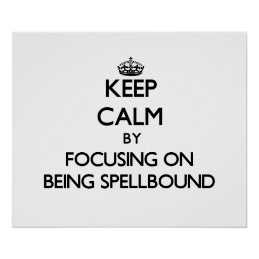 Keep Calm by focusing on Being Spellbound Poster