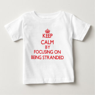 Keep Calm by focusing on Being Stranded Shirts