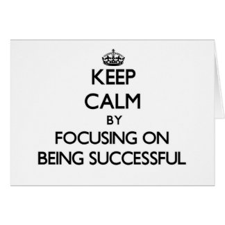 Keep Calm by focusing on Being Successful Card