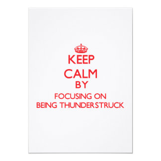 """Keep Calm by focusing on Being Thunderstruck 5"""" X 7"""" Invitation Card"""