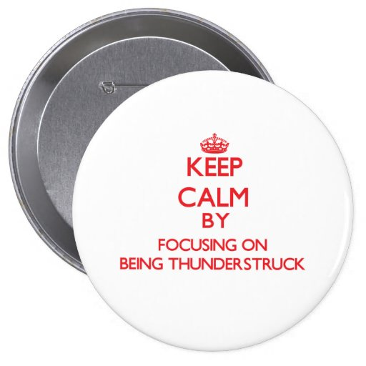 Keep Calm by focusing on Being Thunderstruck Button