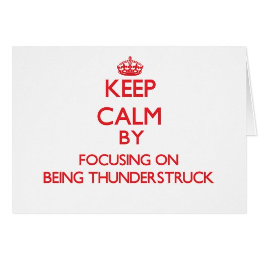 Keep Calm by focusing on Being Thunderstruck Card