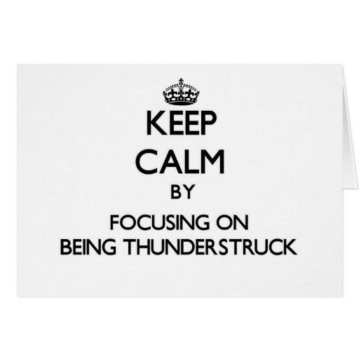 Keep Calm by focusing on Being Thunderstruck Greeting Card