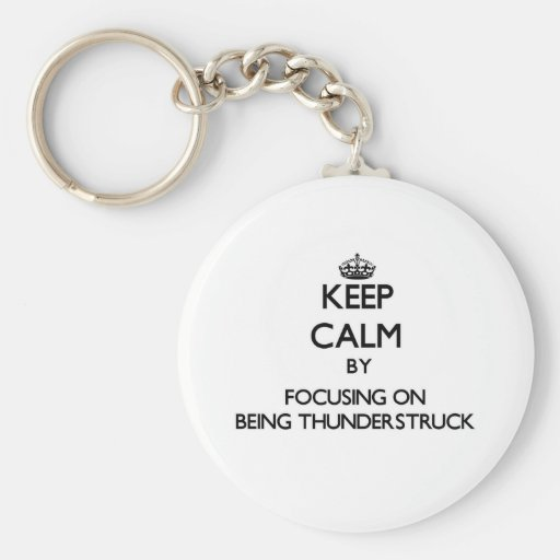 Keep Calm by focusing on Being Thunderstruck Keychain