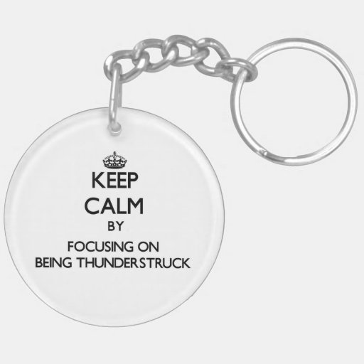 Keep Calm by focusing on Being Thunderstruck Acrylic Key Chain