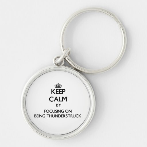 Keep Calm by focusing on Being Thunderstruck Key Chains