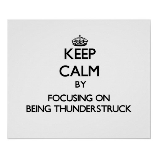 Keep Calm by focusing on Being Thunderstruck Print