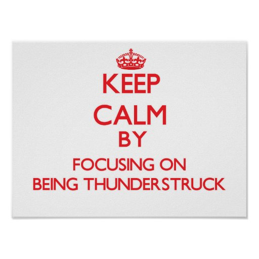 Keep Calm by focusing on Being Thunderstruck Posters