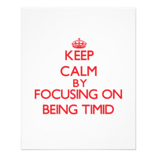 Keep Calm by focusing on Being Timid Custom Flyer