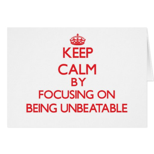 Keep Calm by focusing on Being Unbeatable Cards