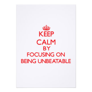 Keep Calm by focusing on Being Unbeatable Card
