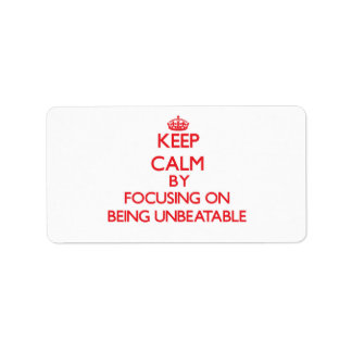 Keep Calm by focusing on Being Unbeatable Custom Address Label