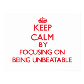 Keep Calm by focusing on Being Unbeatable Postcards