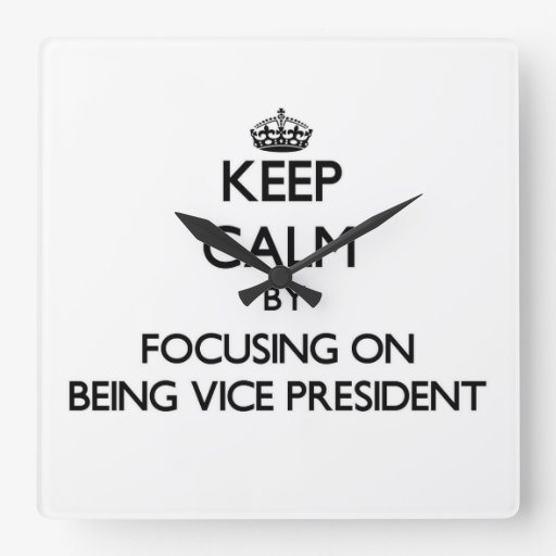 Keep Calm by focusing on Being Vice President Square Wallclock