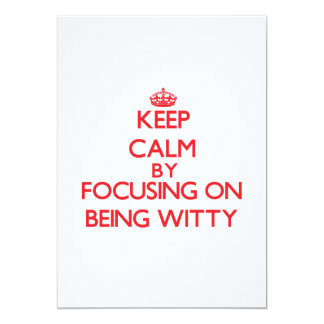Keep Calm by focusing on Being Witty Custom Invite