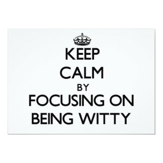 Keep Calm by focusing on Being Witty Personalized Announcements