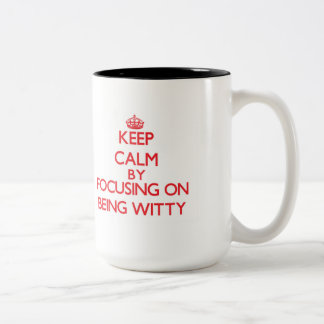 Keep Calm by focusing on Being Witty Coffee Mug