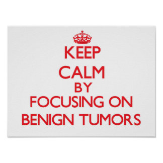 Keep Calm by focusing on Benign Tumors Poster