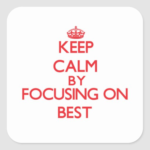 Keep Calm by focusing on Best Square Stickers
