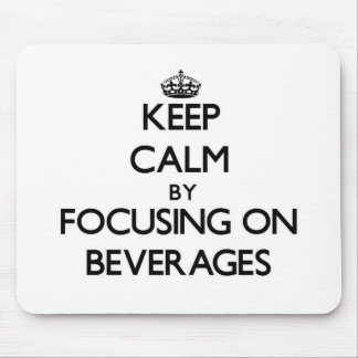 Keep Calm by focusing on Beverages Mousepads