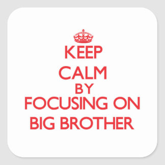 Keep Calm by focusing on Big Brother Square Sticker