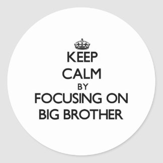 Keep Calm by focusing on Big Brother Round Stickers
