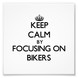 Keep Calm by focusing on Bikers Photo Print