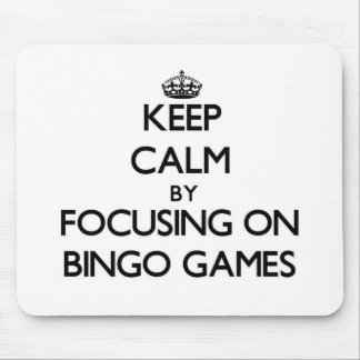 Keep Calm by focusing on Bingo Games Mousepads