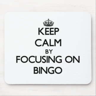 Keep Calm by focusing on Bingo Mouse Pads