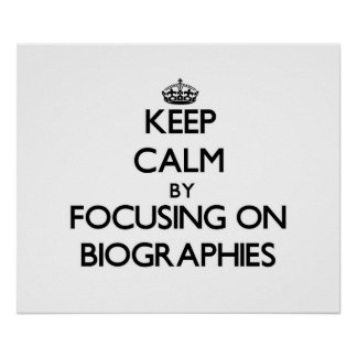 Keep Calm by focusing on Biographies Print