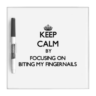 Keep Calm by focusing on Biting My Fingernails Dry-Erase Boards