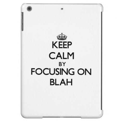 Keep Calm by focusing on Blah iPad Air Cases
