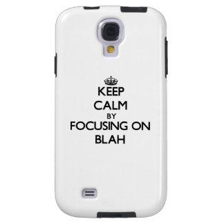 Keep Calm by focusing on Blah Galaxy S4 Case