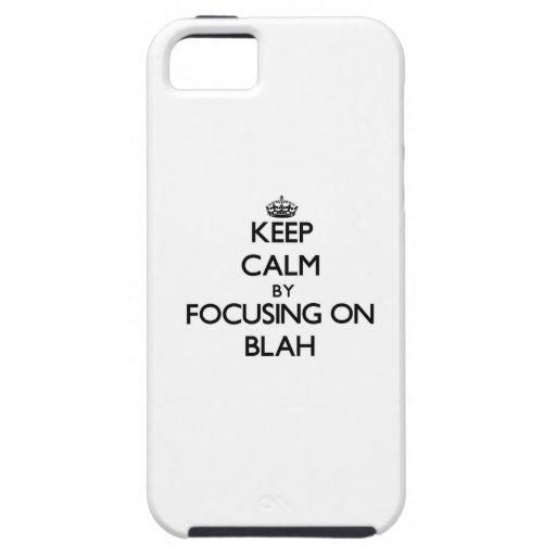 Keep Calm by focusing on Blah iPhone 5 Cover