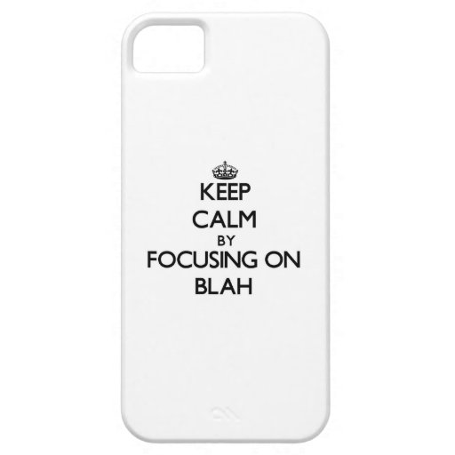 Keep Calm by focusing on Blah iPhone 5 Case