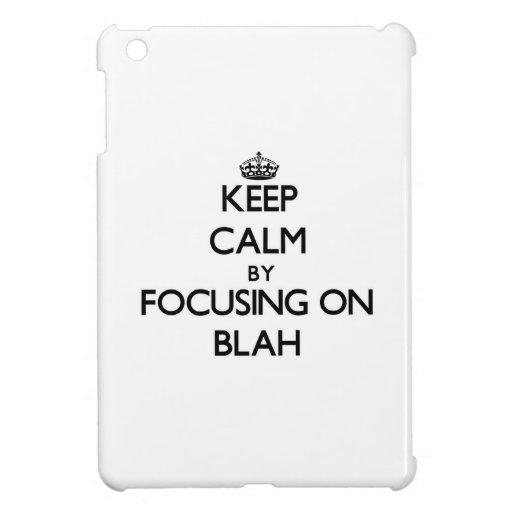 Keep Calm by focusing on Blah iPad Mini Case