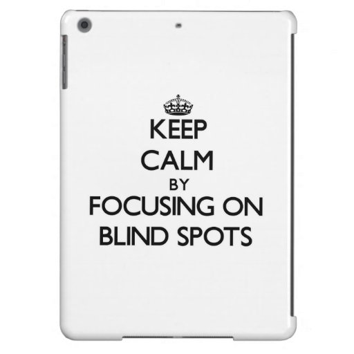 Keep Calm by focusing on Blind Spots iPad Air Cover