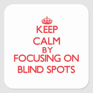 Keep Calm by focusing on Blind Spots Square Sticker
