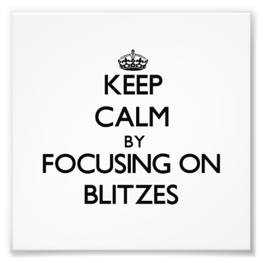 Keep Calm by focusing on Blitzes Art Photo