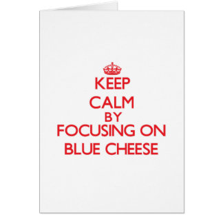 Keep Calm by focusing on Blue Cheese Card