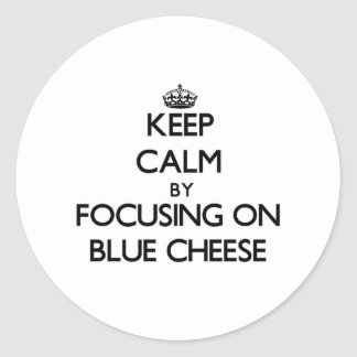 Keep Calm by focusing on Blue Cheese Round Stickers