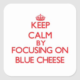 Keep Calm by focusing on Blue Cheese Stickers