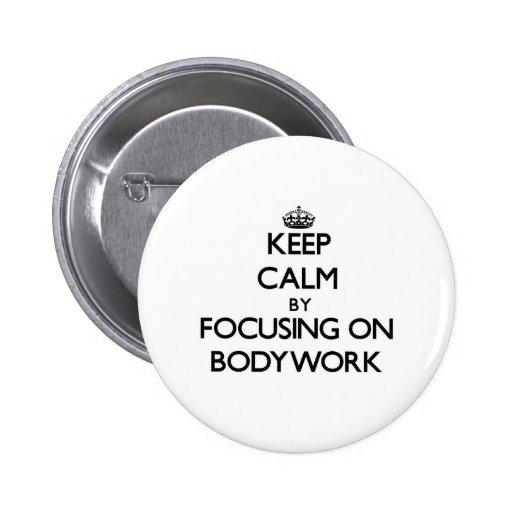 Keep Calm by focusing on Bodywork Pinback Button