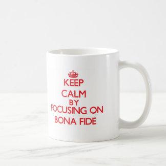 Keep Calm by focusing on Bona Fide Coffee Mugs