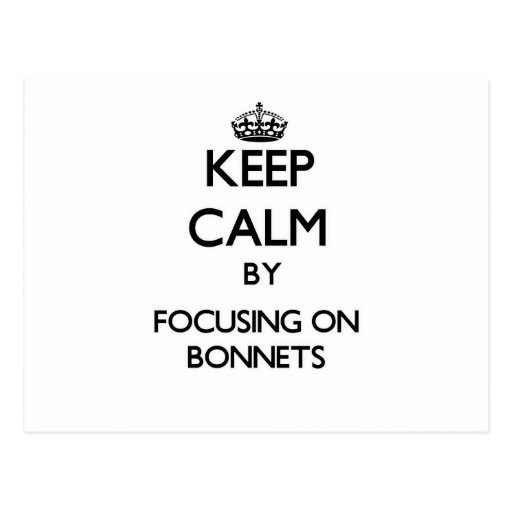 Keep Calm by focusing on Bonnets Post Card