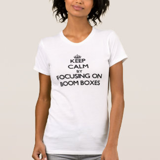 Keep Calm by focusing on Boom Boxes Tee Shirts