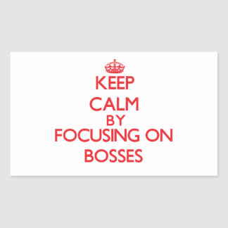 Keep Calm by focusing on Bosses Rectangular Stickers