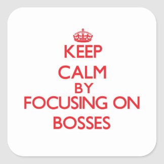 Keep Calm by focusing on Bosses Square Stickers